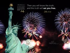 Then you will know the truth, and the truth will set you free.  John 8:32  Fireworks Statue of Liberty