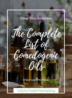 The Complete List of Comedogenic Oils with Over 100 Profiles! - This is the complete list of comedogenic oils! Over 100 carrier oil profiles that explain skin type, essential fatty acid ratios, and comedogenic rating.