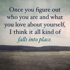 Once you figure out who are you and what you love about yourself, i think it all kind of falls into place. - Inspirational quotes to help you discover yourself. // @mobile9 #IamMe #BeMyself