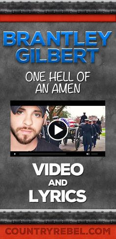 Brantley Gilbert One Hell of An Amen Lyrics and Youtube Music Video http://countryrebel.com/blogs/videos/18727315-brantley-gilbert-one-hell-of-an-amen-official-music-video