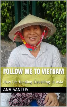 Follow me to Vietnam: How I'm funding travelling in Asia (Follow me to Asia Book 1) eBook: Ana Santos: Amazon.co.uk: Kindle Store