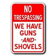 No-Trespassing-WE-HAVE-GUNS-AND-SHOVELS-12x18-New-METAL-Prepper-GUN-Sign