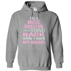 I'm a MUSIC DIRECTOR please stand back while I work my magic T Shirts, Hoodies. Check price ==► https://www.sunfrog.com/Funny/I-SportsGrey-10758319-Hoodie.html?41382 $38.99