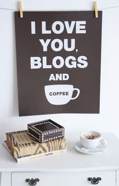 I love you, blogs and coffee - want this print!