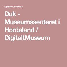 Duk - Museumssenteret i Hordaland / DigitaltMuseum