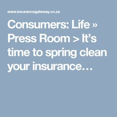 Consumers: Life » Press Room > It's time to spring clean your insurance…
