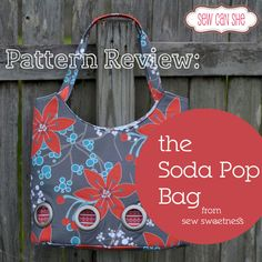 Pattern Review: The Soda Pop Bag from Sew Sweetness — Sew Can She | Free Daily Sewing Tutorials