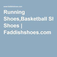 Running Shoes,Basketball Shoes | Faddishshoes.com