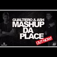 GUALTIERO & ASH - Mashup Da Place ** OUT NOW!! ** by GUALTIERO on SoundCloud