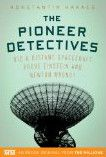 Pioneer Detectives: An engrossing look at the discovery of the Pioneer Anomaly and the effort to understand what caused it: was it something mundane or was it a sign of new physics.