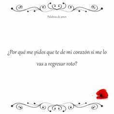 ¿Por qué me pides que te de mi corazón si me lo vas a regresar roto? #corazón roto #amo