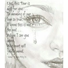 Yes this tear is just for you, in memory of your love so true, I know this is not the end, When I see you again, My heart will finally mend. I miss you so much. I Miss You Quotes, Love Quotes, Bff Quotes, Mother Quotes, Friend Quotes, Bible Quotes, Christus Tattoo, Missing My Husband, Grief Poems