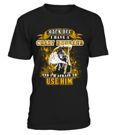 Back off! I have a crazy Husband and I'm not afraid to use him  #gift #idea #shirt #image #mother #father #wife #husband #hotgirl #valentine #marride