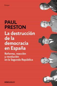 La Destruccion De La Democracia En España Reforma Reaccion Y Revolucion En La Segunda Republica En 2020 Que Es La Democracia Preston Libros Grandes
