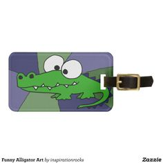 Funny Alligator Art Bag Tags #alligators #funny #luggagetags #animals And www.zazzle.com/inspirationrocks*
