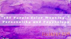 Purple Color Meaning, Personality and Psychology - The Color Purple Positive Traits, Negative Traits, Purple Color Meaning, Color Meanings, Advertising Services, Spiritual Enlightenment, People In Need, Color Psychology, Alexander The Great