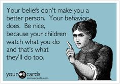 I totally agree with this!!! Check yourself first make sure you are setting a good example before berating your children.