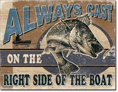 Always cast on the right side of the boat! This rustic looking tin sign features walleye chasing a lure. Give it as a gift to the fisherman in your life or keep it yourself and hang it on your wall! S