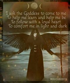 I Ask The Goddess To Come To Me - To Help Me Learn And Help Me Be - To Follow With a Loyal Heart - To Comfort Me In Light and Dark