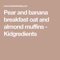 Pear and banana breakfast oat and almond muffins - Kidgredients