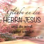 Glaube am den Herrn Jesus und du wirst . . .