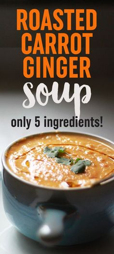 5 Ingredient Roasted Carrot Ginger Soup