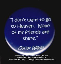 Wilde  I don't want to go to Heaven.  None of my by SwankSpecials
