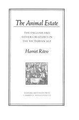 THE ANIMAL ESTATE: THE ENGLISH AND OTHER CREATURES IN THE VICTORIAN AGE~Harriet Ritvo~Harvard University Press~1987
