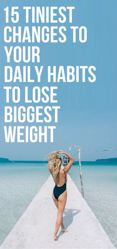 15 tiny changes to your daily habits to lose weight for good.