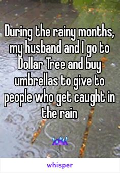 During the rainy months, my husband and I go to Dollar Tree and buy umbrellas to give to people who get caught in the rain  ☔️