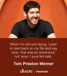 When Im old and dying, I plan to look back on my life and say 'wow, that was an adventure', not 'wow, I sure felt safe'. - Tom Preston-Werner #startup #entrepreneur #quote