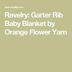 Ravelry: Garter Rib Baby Blanket by Orange Flower Yarn