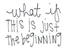 The beginning of something..