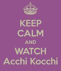 ACCHI KOCCHI MAKES ME CALM!!!! AND HAPPYYYYYYYYYYY!!!!!!!