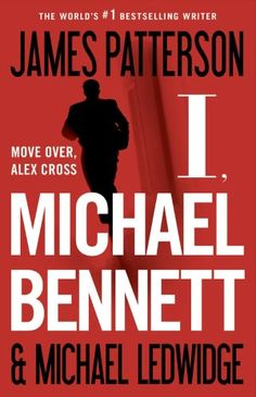 I, Michael Bennett ~ James Patterson & Michael Ledwidge: A South American crime lord has brought New York the worst lawlessness and violence the city has ever seen. Police shot in the street. Judges murdered in the courtroom. Mayhem is unleashed--and the mayor demands that Detective Michael Bennett find a way to stop it.
