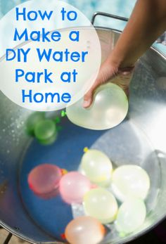 Create your own water park at home with these fun, easy ideas kids will love