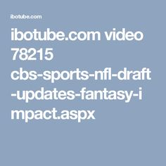ibotube.com video 78215 cbs-sports-nfl-draft-updates-fantasy-impact.aspx