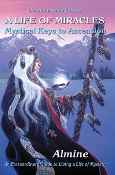 A Life of Miracles: Mystical Keys to Ascension (Expanded Third Edition) by Almine http://www.amazon.com/dp/B002NPBSE2/ref=cm_sw_r_pi_dp_2nYFwb02AA5VN