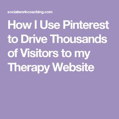 How I Use Pinterest to Drive Thousands of Visitors to my Therapy Website