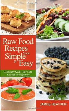 Raw food recipes for beginners food recipes and vegans raw food recipes made simple and easy deliciously quick raw food recipes for beginners forumfinder Image collections
