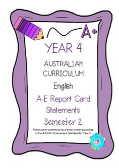 "*Comments you can use straight away - Easy to use and a huge time-saver!""Save time and be confident your comments are well-written and align with the Australian Curriculum Achievement Standard.This file contains 70 A-E report card comments for Year 4 Semester 2 English organised under the headings: Receptive Mode and Productive Mode."