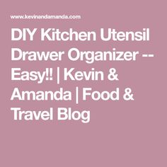 DIY Kitchen Utensil Drawer Organizer -- Easy!! | Kevin & Amanda | Food & Travel Blog