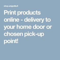Print products online - delivery to your home door or chosen pick-up point!