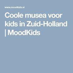 Coole musea voor kids in Zuid-Holland   MoodKids
