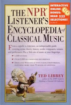 NPR LISTENER'S ENCYCLOPEDIA OF CLASSICAL MUSIC Hardback - by Ted Libbey. Written with verve and wit by a former NY Times music critic, this compendium also has the useful addition of being created with a Naxos website of over 500 musical examples to demonstrate listings. Libbey has also included over 2000 recommended listening suggestions for musicians and groups. You'll find it enjoyable, easy-to-read, with illustrations on almost every page, and the website is easy to navigate and use.