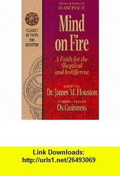 Mind on Fire A Christians Character Before God (Classics of Faith and Devotion) (9781556618314) Blaise Pascal, James M. Houston, Os Guinness , ISBN-10: 155661831X  , ISBN-13: 978-1556618314 ,  , tutorials , pdf , ebook , torrent , downloads , rapidshare , filesonic , hotfile , megaupload , fileserve