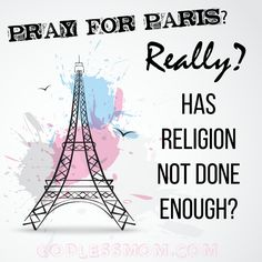 So hum, let me get this straight. I have to pray for Paris after the terror attacks. But... which God should I pray to? The one in whose name these atrocities have been committed, or the one who knew they were going to be committed (because he's omniscient) but did nothing to stop them? The first is an accomplice and the second is indifferent... then why should I pray to him?