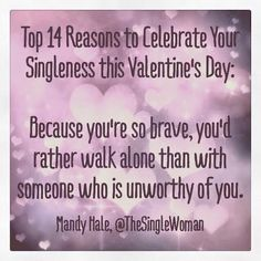 14 Reasons to Celebrate Your Singleness This Valentine's Day - Mandy Hale - Just a single girl with a story to tell Valentine's Day Quotes, Words Quotes, Quotes To Live By, Sayings, Single People, Single Women, Walk By Faith, Encouragement Quotes, Quote Of The Day