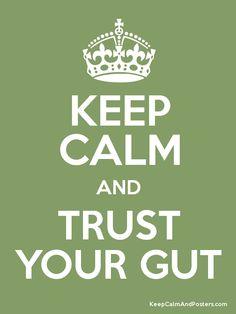 Keep Calm and TRUST YOUR GUT camerinross.com