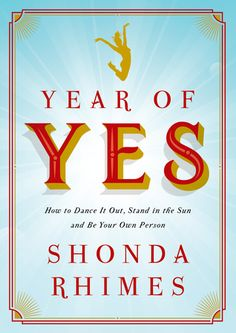 """Read """"Year of Yes How to Dance It Out, Stand In the Sun and Be Your Own Person"""" by Shonda Rhimes available from Rakuten Kobo. The instant New York Times bestseller from the creator of Grey's Anatomy and Scandal and executive producer of How to Ge. Grey's Anatomy, Great Books, New Books, Books To Read, Books 2016, Reading Lists, Book Lists, Reading Books, Mind Hack"""